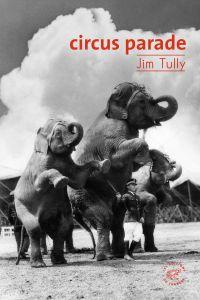 circus parade | Tully, Jim (1886-1947). Auteur