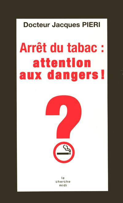 Arrêt du tabac, attention danger ! | Pieri, Jacques