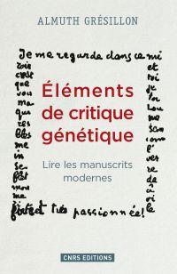 Eléments de critique génétique. Lire les manuscrits modernes