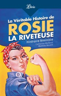 La Véritable Histoire de Rosie la riveteuse | Mallaval, Catherine. Auteur