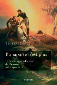 Bonaparte n'est plus ! | LENTZ, Thierry. Auteur