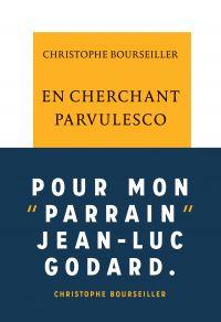 En cherchant Parvulesco | Bourseiller, Christophe (1957-....). Auteur