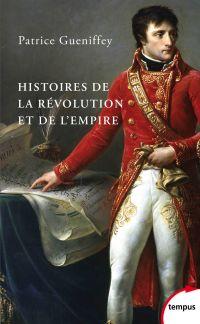 Histoires de la Révolution et de l'Empire | GUENIFFEY, Patrice. Auteur