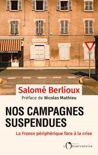 Nos campagnes suspendues. La France périphérique face à la crise | Berlioux, Salomé (1989-....). Auteur