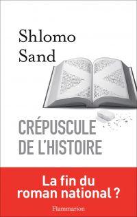 Crépuscule de l'Histoire | Sand, Shlomo (1946-....). Auteur