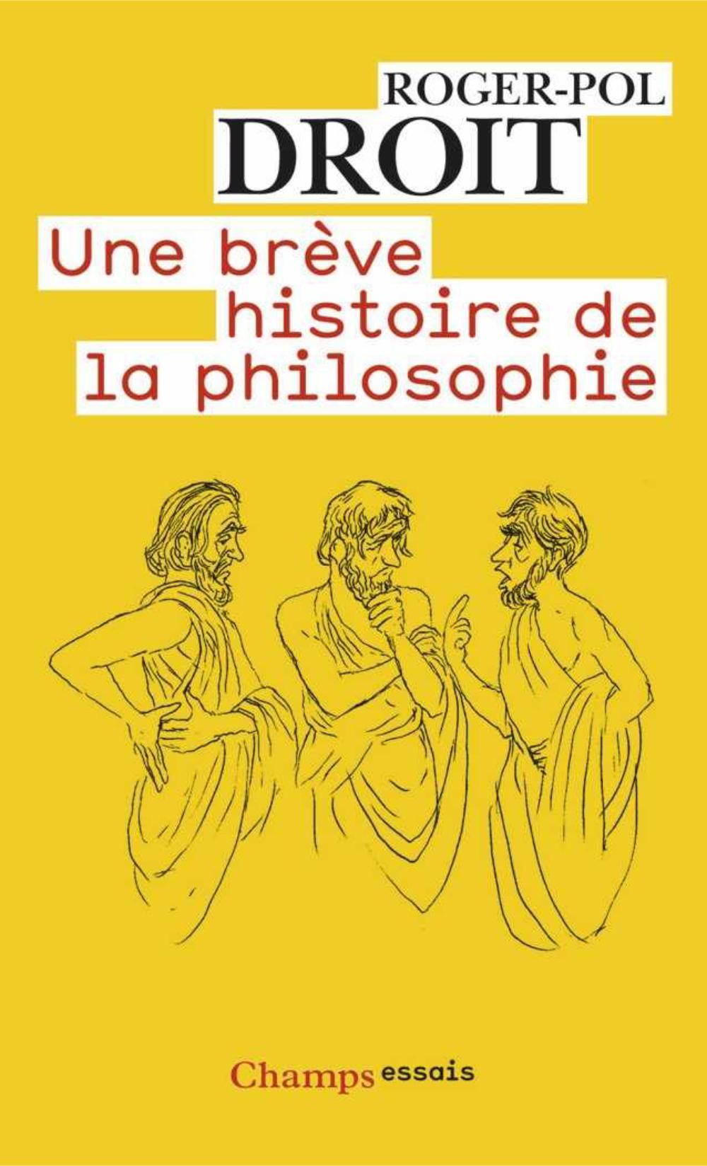 Une brève histoire de la philosophie | Droit, Roger-Pol (1949-....). Auteur