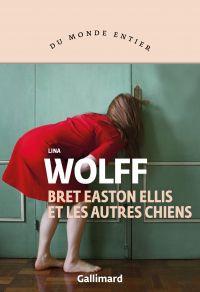 Bret Easton Ellis et les autres chiens | Wolff, Lina. Auteur