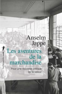 Les aventures de la marchandise | Jappe, Anselm (1962-....). Auteur
