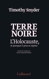 Terre noire. L'Holocauste, et pourquoi il peut se répéter | Snyder, Timothy (1969-....). Auteur