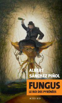 Fungus | Sánchez Piñol, Albert. Auteur
