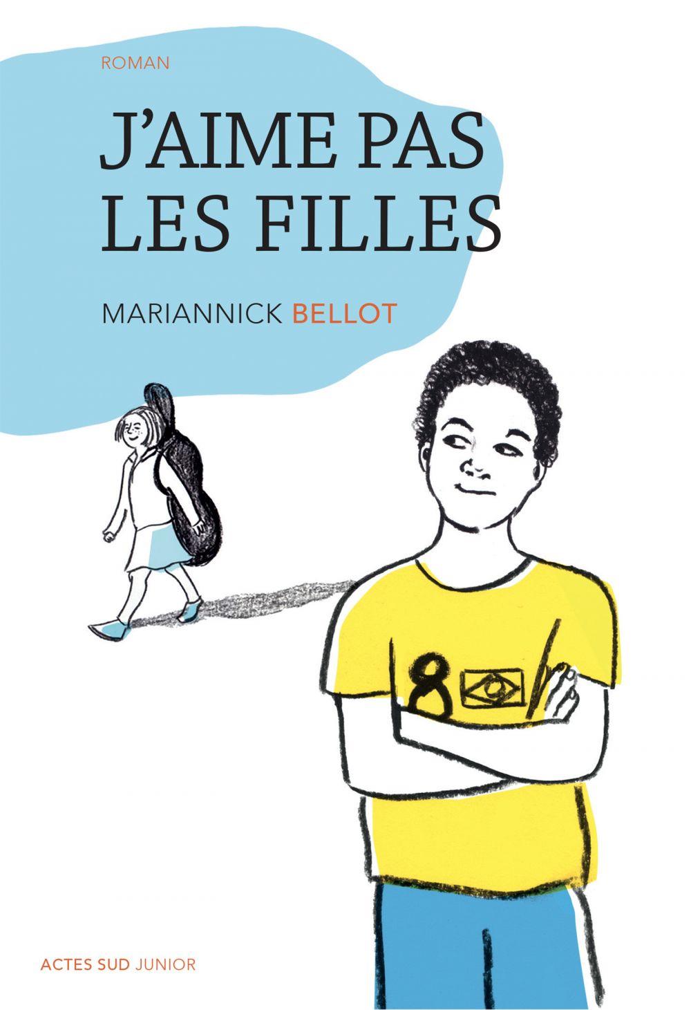 J'aime pas les filles   Bellot, Mariannick. Auteur