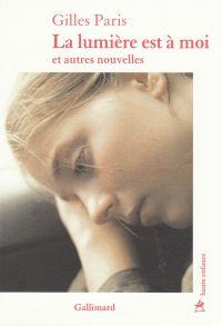 La lumière est à moi et autres nouvelles | Paris, Gilles. Auteur