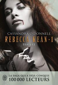 Rebecca Kean (Tome 1) - Traquée | O'Donnell, Cassandra. Auteur