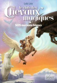 Le Club des Chevaux Magiques - SOS Oursons blancs - Tome 2 | LÉO, Loïc. Auteur