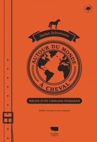 Autour du monde à cheval | Schomann, Stefan (1962-....). Auteur