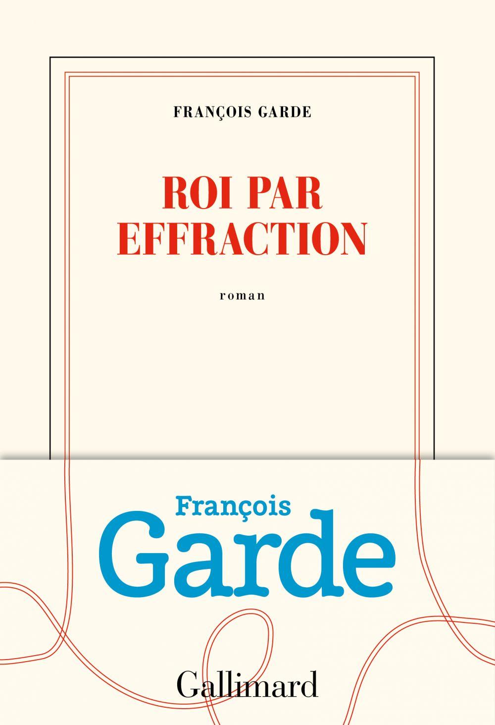 Roi par effraction | Garde, François. Auteur