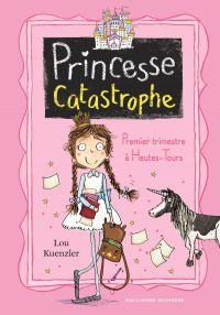 Princesse Catastrophe (Tome 1) - Premier trimestre à Hautes-Tours | Kuenzler, Lou. Auteur