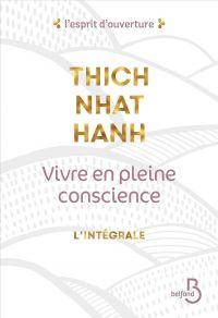 Vivre en pleine conscience - l'intégrale | Nhât Hanh, Thich (1926-....). Auteur