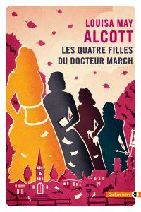 Les Quatre filles du docteur March | Alcott, Louisa May (1832-1888). Auteur