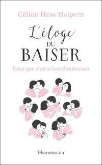 L'éloge du baiser | Hess-Halpern, Céline (1975-....). Auteur