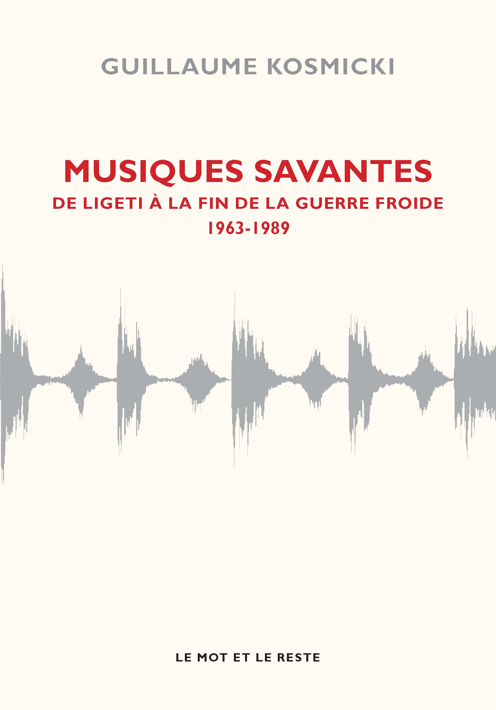 Musiques savantes - De Ligeti à la fin de la guerre froide 1963-1989