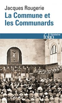 La Commune et les Communards | Rougerie, Jacques (1932-....). Auteur