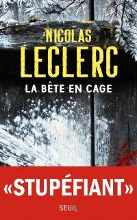 La Bête en cage | Leclerc, Nicolas. Auteur