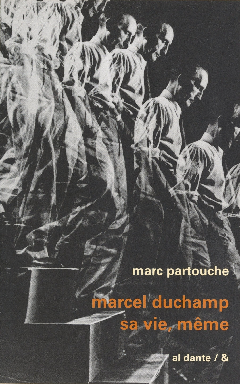 Marcel Duchamp, sa vie, même