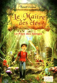 Le Maître des clés, tome 1 - Le pays des songes | GRELAUD, Benoît. Auteur