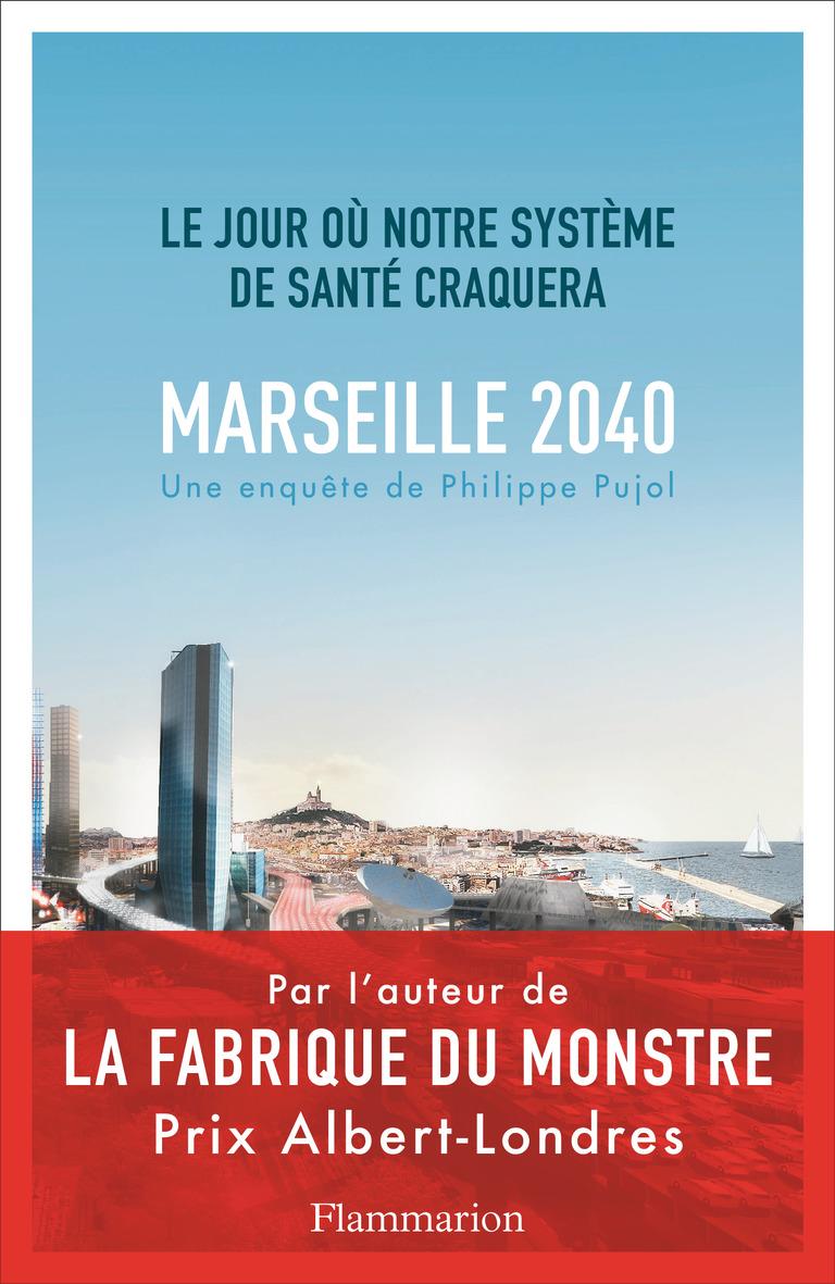 Marseille, 2040 - Le jour où notre système de santé craquera | Pujol, Philippe