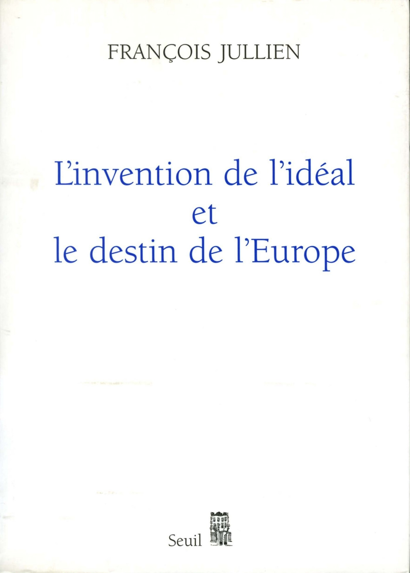 """L'Invention de l'idéal et le Destin de l'Europe. Ou """"Platon"""" lu de Chine"""