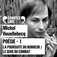 Poésie 1 - La poursuite du bonheur / Le sens du combat | Houellebecq, Michel. Auteur