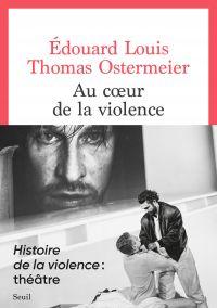 Au coeur de la violence | Louis, Edouard (1992-....). Auteur