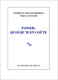 Passer, quoi qu'il en coûte | Didi-Huberman, Georges (1953-....). Auteur