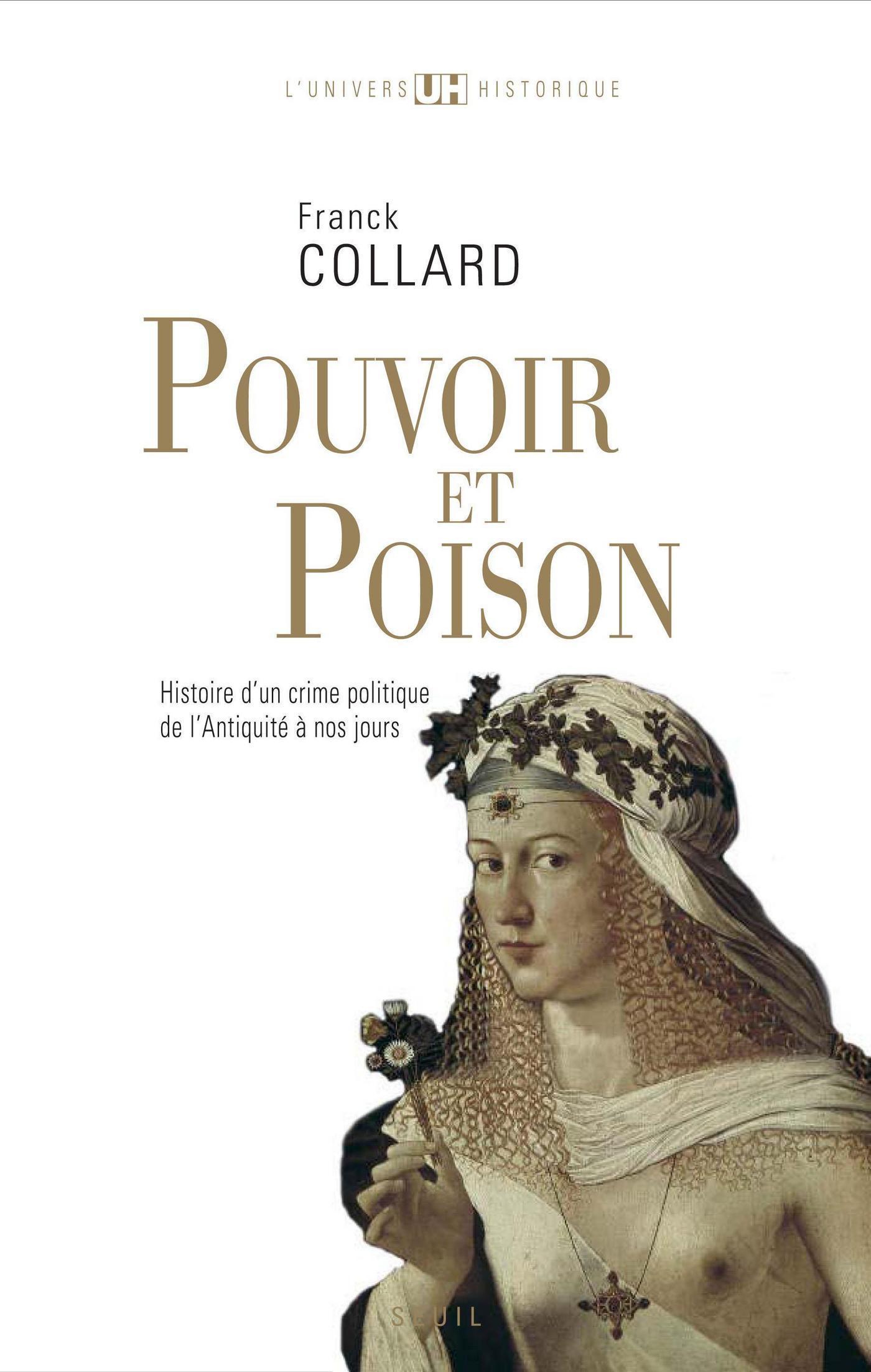 Pouvoir et Poison. Histoire d'un crime politique de l'Antiquité à nos jours