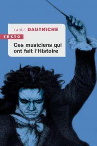 Ces musiciens qui ont fait l'Histoire   Dautriche, Laure. Auteur
