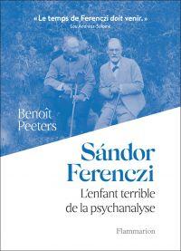 Sándor Ferenczi. L'enfant terrible de la psychanalyse | Peeters, Benoît (1956-....). Auteur