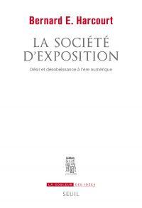 La Société d'exposition. Désir et désobéissance à l'ère numérique | Harcourt, Bernard E. (1963-....). Auteur
