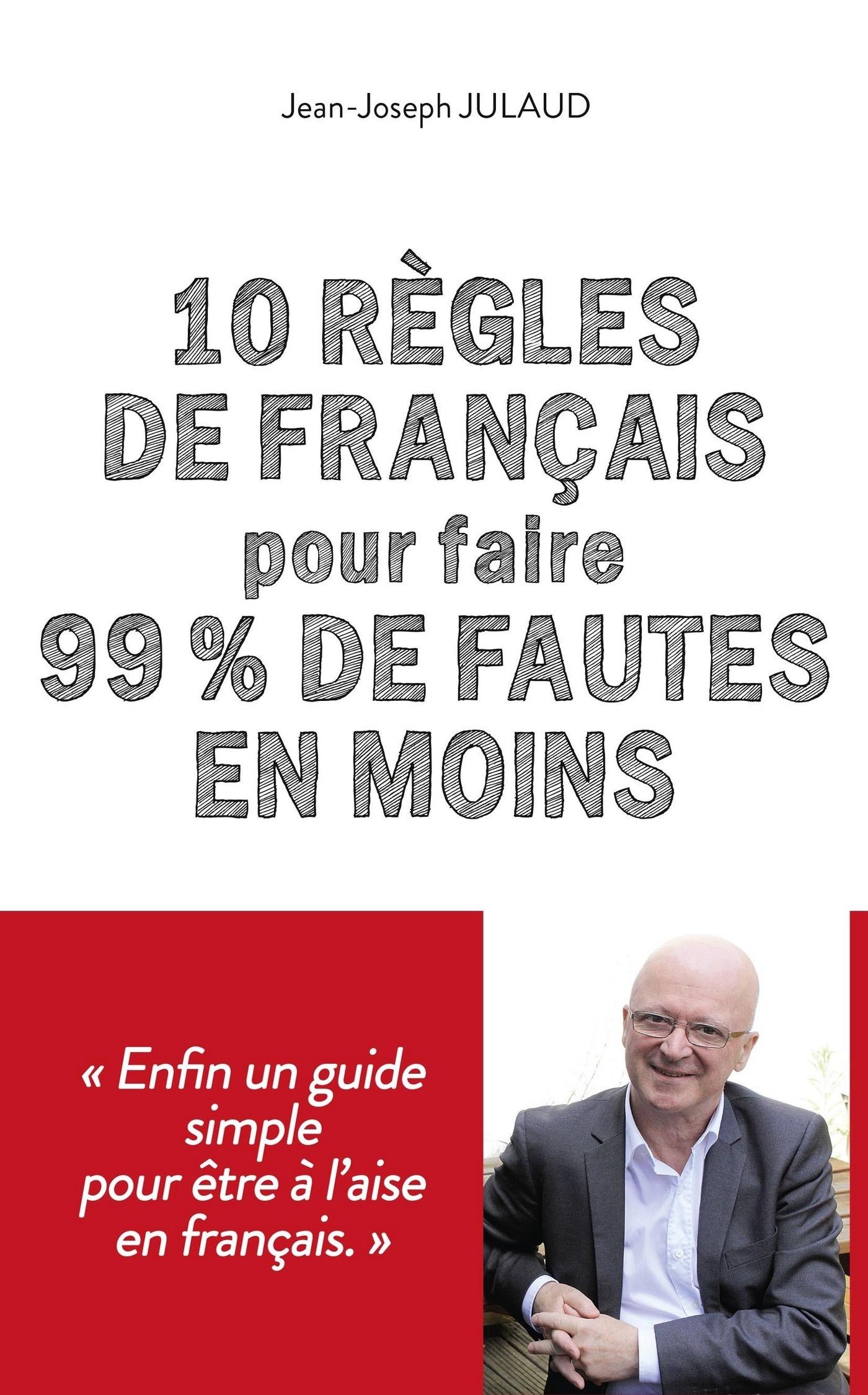 10 règles de français pour 99 % de fautes en moins   JULAUD, Jean-Joseph