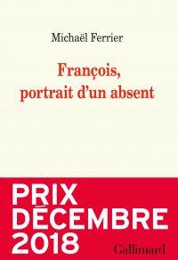 François, portrait d'un absent | Ferrier, Michaël. Auteur