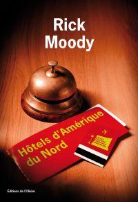 Hôtels d'Amérique du Nord | Moody, Rick (1961-....). Auteur