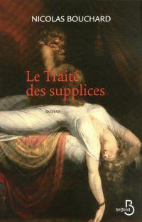 Le Traité des supplices | Bouchard, Nicolas (1962-....). Auteur