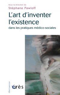 L'Art d'inventer l'existence dans les pratiques médico-sociales