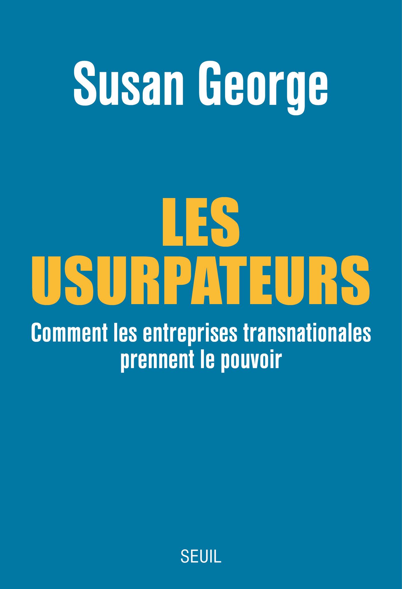 Les Usurpateurs. Comment les entreprises transnationales prennent le pouvoir   George, Susan