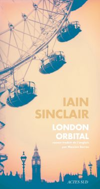 London Orbital | Sinclair, Iain (1943-....). Auteur