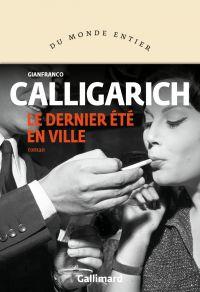 Le dernier été en ville | Calligarich, Gianfranco. Auteur