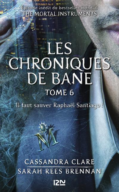 The Mortal Instruments : Les chroniques de Bane tome 6 - il faut sauver Raphaël Santiago