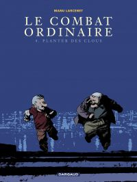 Le combat ordinaire - tome 4 - Planter des clous | Larcenet, Manu. Illustrateur