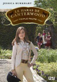 Le haras de Canterwood : tome 4 - Triple Faute   BURKHART, Jessica. Auteur