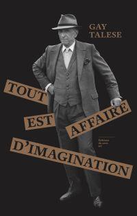 Tout est affaire d'imagination | Talese, Gay (1932-....). Auteur